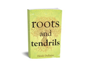 roots and tendrils poetry book by Heidi Dellaire